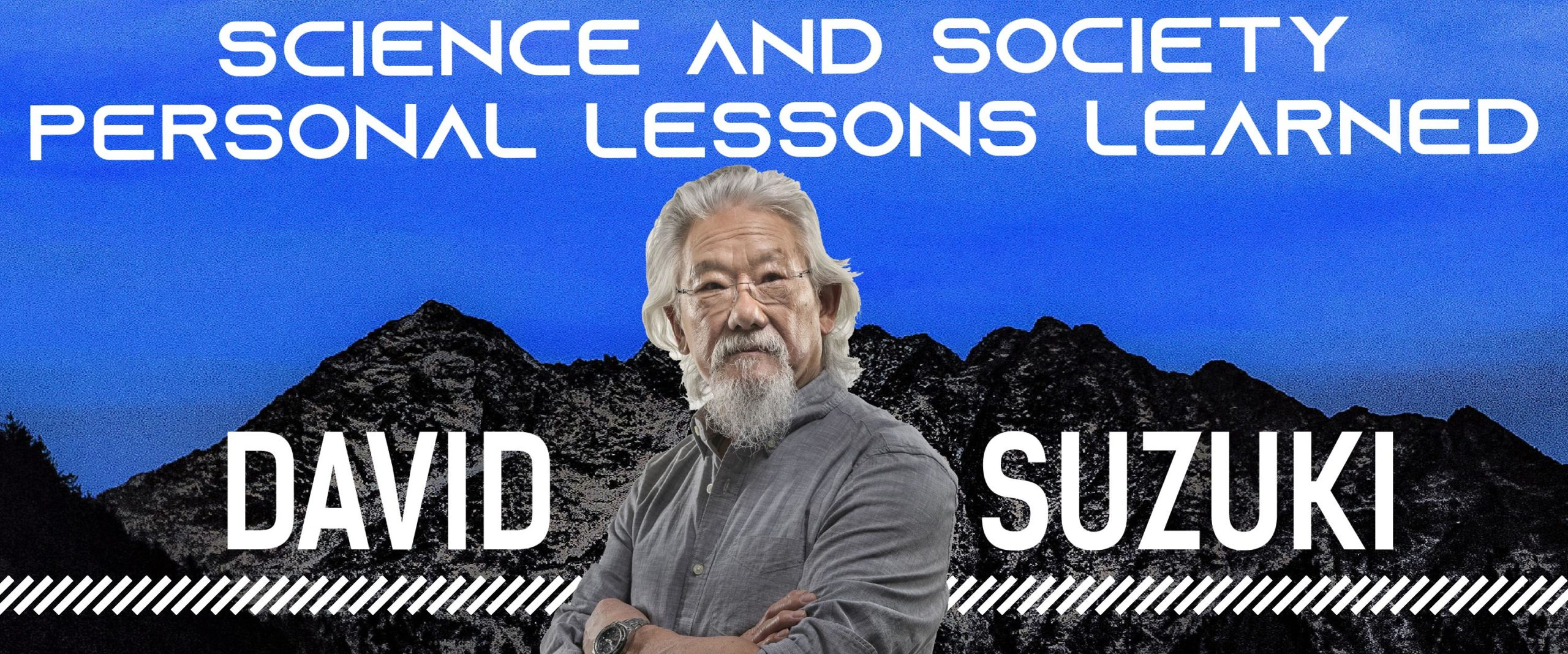 Picture of an asian man in front of a mountain with the text: Science and Society – Personal Lessons Learned David Suzuki