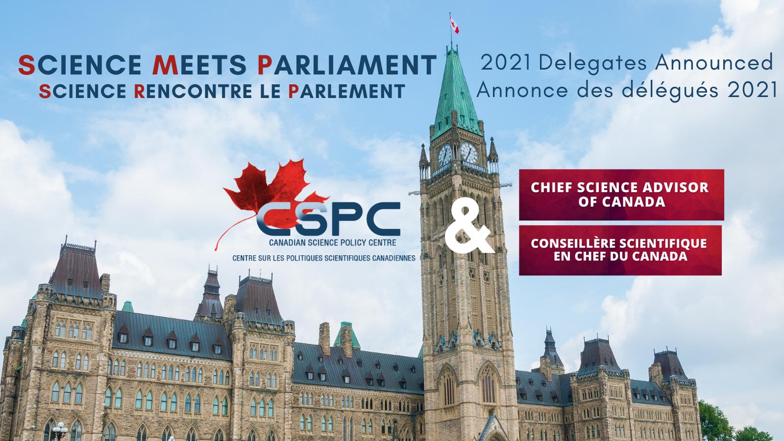 """The text """"Science Meets Parliament, 2021 Delegates Announced. CSPC & Chief Science Advisor of Canada"""" over a picture of parliament. Le texte «La science rencontre le Parlement, annonce des délégués de 2021. CSPC & conseiller scientifique en chef du Canada »sur une photo du Parlement."""